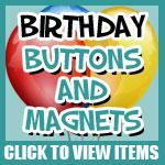 Birthday Buttons, Magnets and Keychains