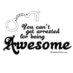 you can't get arrested for being awesome
