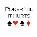 Poker 'til it hurts