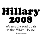 Hillary 2008 / We need a real bush in the White Ho