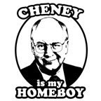 Cheney is my homeboy