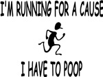 I'm running for a cause, I have to poop