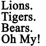LIONS TIGERS BEARS OH MY