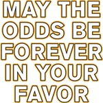 Hunger Games Quote:  May the Odds...