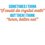 I could do crystal meth