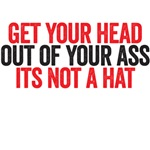 Get your head out of your ass its not a hat