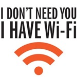 I don't need you...I have Wi-Fi