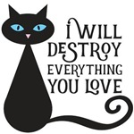 I will destroy everything you love