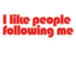 I like people following me