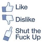 Like, Dislike, Shut the Fuck up