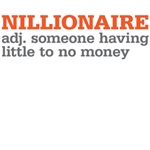 nillionaire someone having little or no money