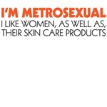 i'm metrosexual