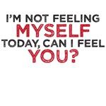 i'm not feeling myself