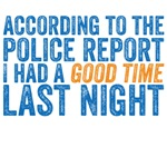 According to the police report I had a good time l