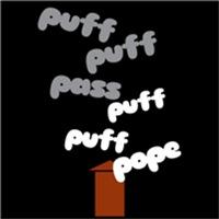 Puff...Pufff...Pass...Puff...Puff...Pope