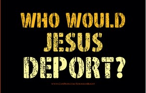 Who Would Jesus Deport?