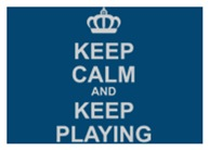 Keep Calm and Keep Playing