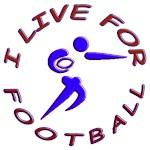 I LIVE FOR FOOTBALL