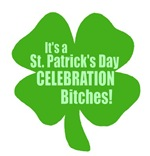 It's A St. Patrick's Day Celebration Bitches!
