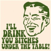 I'll Drink You Bitches Under The Table t-shirt