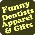 Funny Dentist's Apparel and Gifts