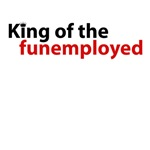 Funemployed - King of