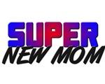 SUPER NEW MOM