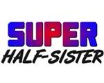 SUPER HALF-SISTER