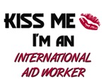 Kiss Me I'm a INTERNATIONAL AID WORKER