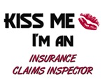Kiss Me I'm a INSURANCE CLAIMS INSPECTOR