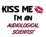 Kiss Me I'm a AUDIOLOGICAL SCIENTIST