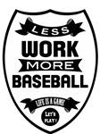 Less work more baseball