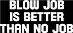Blow job is better than no job