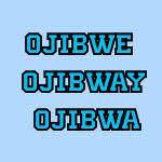 Ojibwe (Ojibwa, Ojibway)