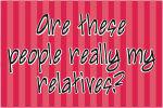 Relatives!