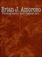 Brian J. Amoroso Photography and Digital Art