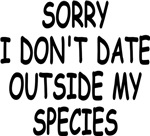 SORRY I DON'T DATE OUTSIDE MY SPECIES