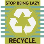 Stop Being Lazy, Recycle