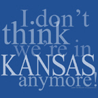 I don't think we're in Kansas Anymore! is a favorite quote from the Wizard of Oz books and movie.