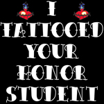 I Tattooed your Honor Student
