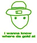 I Wanna Know Where Da Gold At