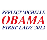 Reelect Michelle Obama First Lady 2012 Store