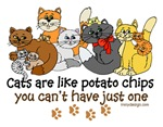 Cats are like potato chips - you can't have just one T Shirts Tees Prints Cards, Trays, Buttons, Stickers, Magnets, and more!