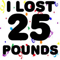 I Lost 25 Pounds!