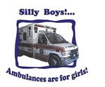 Silly Boys Ambulances Are For Girls!