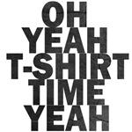 t-shirt time yeah