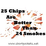 25 Chips Are Better Than 24 Smokes