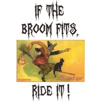 If the broom fits ride it witch
