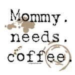 Mommy. Needs. Coffee. (with stains)