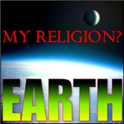 My Religion? Earth.